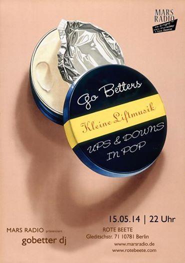 15.05.2014 ab 21 Uhr Go Betters Kleine Liftmusik @ Rote Beete, Gleditschstr. 71, Berlin-Schöneberg designed by Designjockey